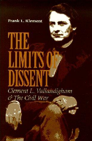 The Limits of Dissent: Clement L. Vallandigham and the Civil War (The North's Civil War), Klement, Frank L.