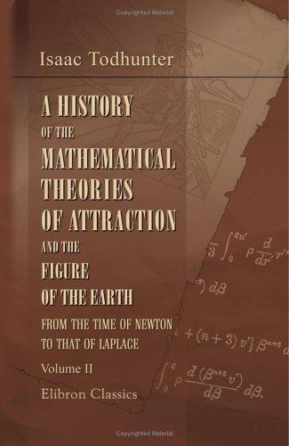 A History of the Mathematical Theories of Attraction and the Figure of the Earth, from the Time of Newton to That of Laplace