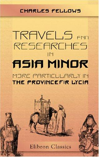 Download Travels and Researches in Asia Minor, More Particularly in the Province of Lycia
