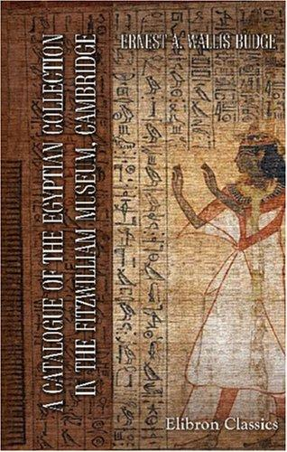 Download A Catalogue of the Egyptian Collection in the Fitzwilliam Museum, Cambridge