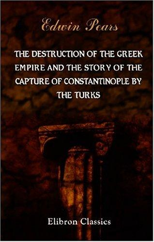Download The Destruction of the Greek Empire and the Story of the Capture of Constantinople by the Turks