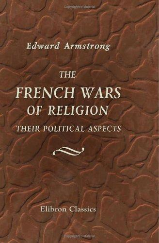 Download The French Wars of Religion. Their Political Aspects