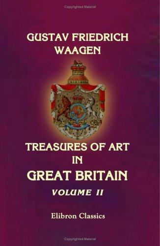 Treasures of Art in Great Britain: being an Account of the Chief Collections of Paintings, Drawings, Sculptures, Illuminated MSS