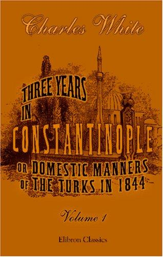 Download Three Years in Constantinople; or, Domestic Manners of the Turks in 1844