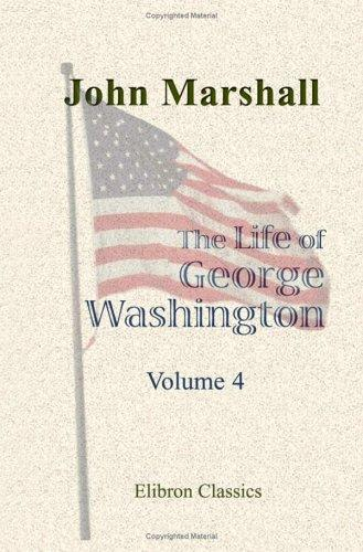 Download The Life of George Washington, Commander in Chief of the American Forces, during the War Which Established the Independence of His Country, and First President of the United States