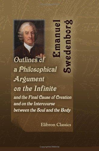 Download Outlines of a Philosophical Argument on the Infinite, and the Final Cause of Creation; and on the Intercourse between the Soul and the Body