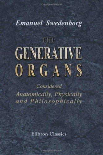 The Generative Organs, Considered Anatomically, Physically and Philosophically by Emanuel Swedenborg