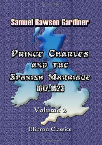 Download Prince Charles and the Spanish Marriage: 1617-1623