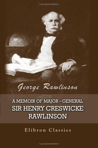 Download A Memoir of Major-General Sir Henry Creswicke Rawlinson