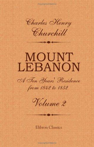 Mount Lebanon. A Ten Years' Residence from 1842 to 1852