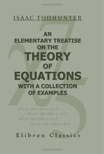 Download An Elementary Treatise on the Theory of Equations, with a Collection of Examples