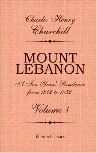 Mount Lebanon. A Ten Years\' Residence from 1842 to 1852