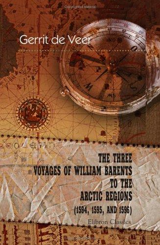 Download The Three Voyages of William Barents to the Arctic Regions (1594, 1595, and 1596)