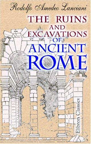 Download The Ruins and Excavations of Ancient Rome