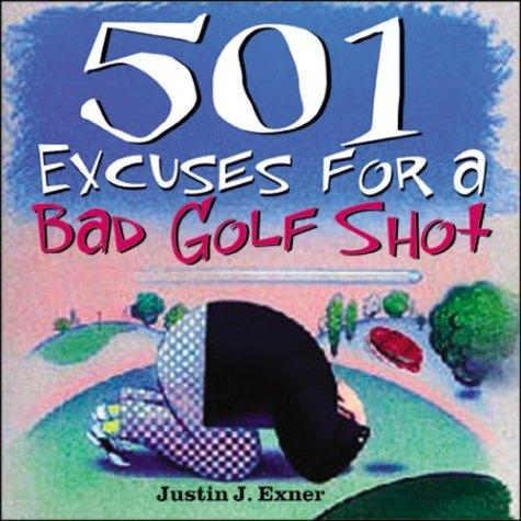 501 Excuses for a Bad Golf Shot Justin J. Exner