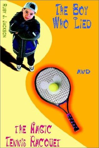 The Boy Who Lied and the Magic Tennis Raquet