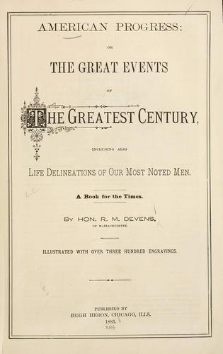 American progress, or, The great events of the greatest century by R. M. Devens