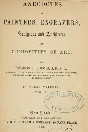 Download Anecdotes of painters, engravers, sculptors and architects, and curiosities of art.