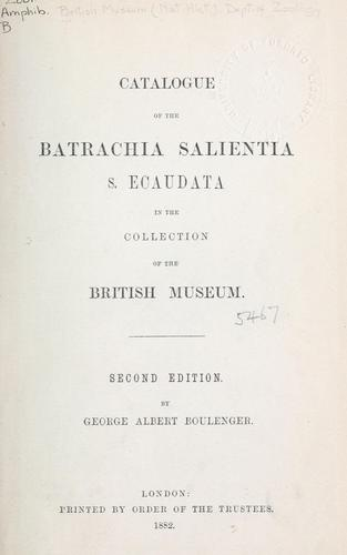 Download Catalogue of the Batrachia Salientia s. Ecaudata in the collection of the British Museum.