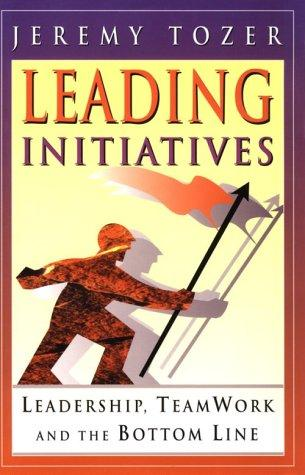 Leading Initiatives: Leadership, teamwork and the bottom line, Tozer, Jeremy