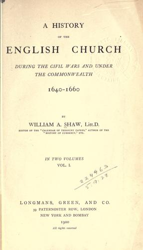 A history of the English church during the Civil Wars and under the Commonwealth, 1640-1660