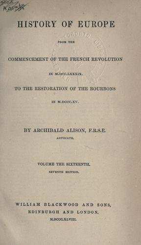 History of Europe from the commencement of the French Revolution in 1789 to the restoration of the Bourbons in 1815.
