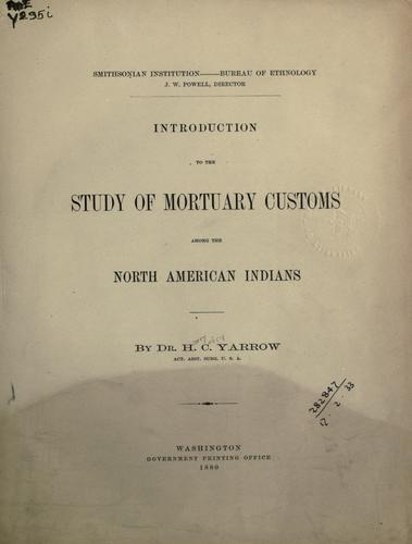 Introduction to the study of mortuary customs among the North American Indians.
