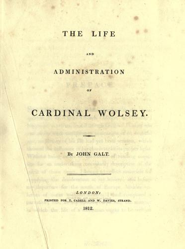 The life and administration of Cardinal Wolsey.