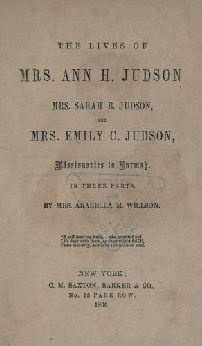 The lives of Mrs. Ann H. Judson and Mrs. Sarah B. Judson and Mrs. Emily C. Judson