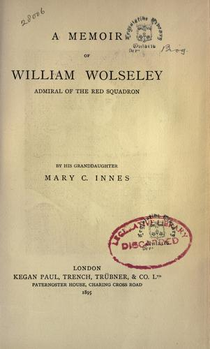 A memoir of William Wolseley, admiral of the Red Squadron