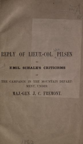 Download Reply of Lieut.-Col. Pilsen to Emil Schalk's criticisms of the campaign in the mountain department, under Maj.-Gen. J. C. Fremont.