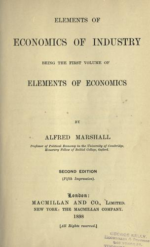 Elements of economics of industry, being the first volume of Elements of economics.