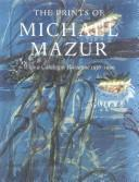 The Prints of Michael Mazur : With a Catalogue Raisonne 1956-1999, Hansen, Trudy V.; Barry Walker (Contributor); Clifford S. Ackley (Contributor); Lloyd Schwartz (Contributor); Michael Mazur (Illustrator)