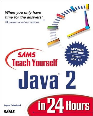 Sams Teach Yourself Java 2 in 24 Hours by Rogers Cadenhead
