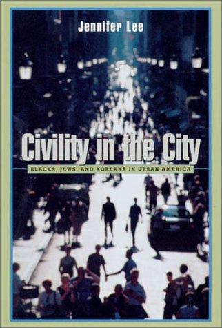 Image for Civility in the City: Blacks, Jews, and Koreans in Urban America