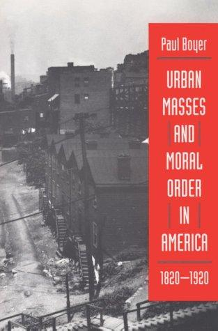 Download Urban Masses and Moral Order in America, 1820-1920