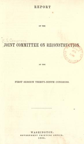 Report of the Joint Committee on Reconstruction, at the first session, Thirty-ninth Congress.