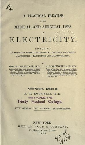 A practical treatise on the medical & surgical uses of electricity by George Miller Beard