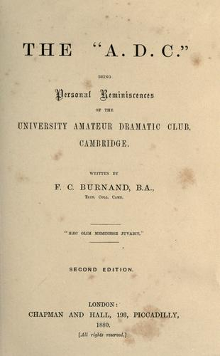 "Download The "" A.D.C."" being personal reminiscences of the University Amateur Dramatic Club, Cambridge"