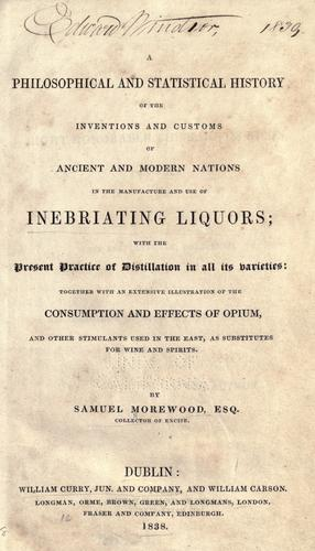 A philosophical and statistical history of the inventions and customs of ancient and modern nations in the manufacture and use of inebriating liquors