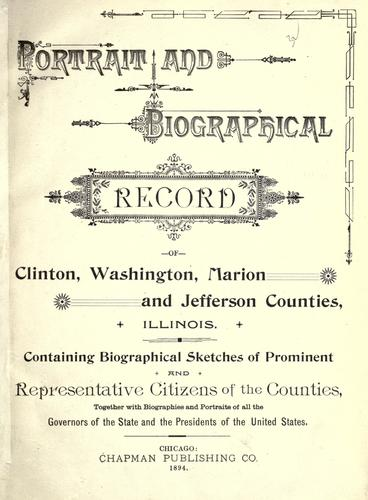 Portrait and biographical record of Clinton, Washington, Marion and Jefferson Counties, Illinois by