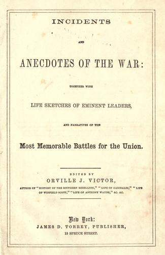 Incidents and anecdotes of the war