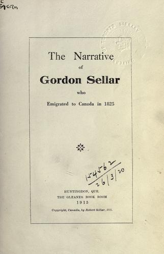 Download The narrative of Gordon Sellar who emigrated to Canada in 1825.