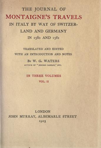 The journal of Montaigne's travels in Italy by way of Switzerland and Germany in 1580 and 1581