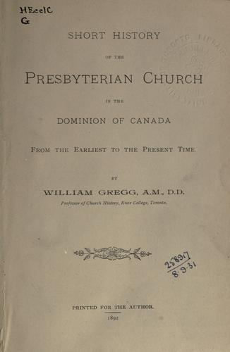 Short history of the Presbyterian Church in the Dominion of Canada from the earliest to the present time