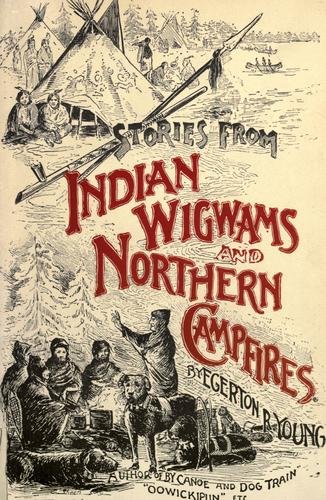 Stories from Indian wigwams and northern camp-fires.