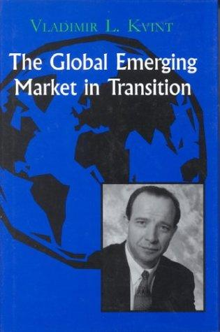 The Global Emerging Market in Transition by Vladimir L. Kvint