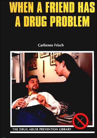 When Your Friend Has a Drug Problem (Drug Abuse Prevention Library) by Carlienne Frisch