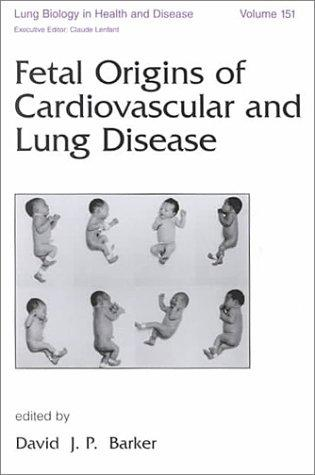 Fetal Origins of Cardiovascular and Lung Disease (Lung Biology in Health and Disease) by David J. Barker