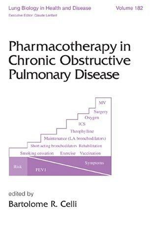 Pharmacotherapy in Chronic Obstructive Pulmonary Disease (Lung Biology in Health and Disease) by Bartolome R. Celli